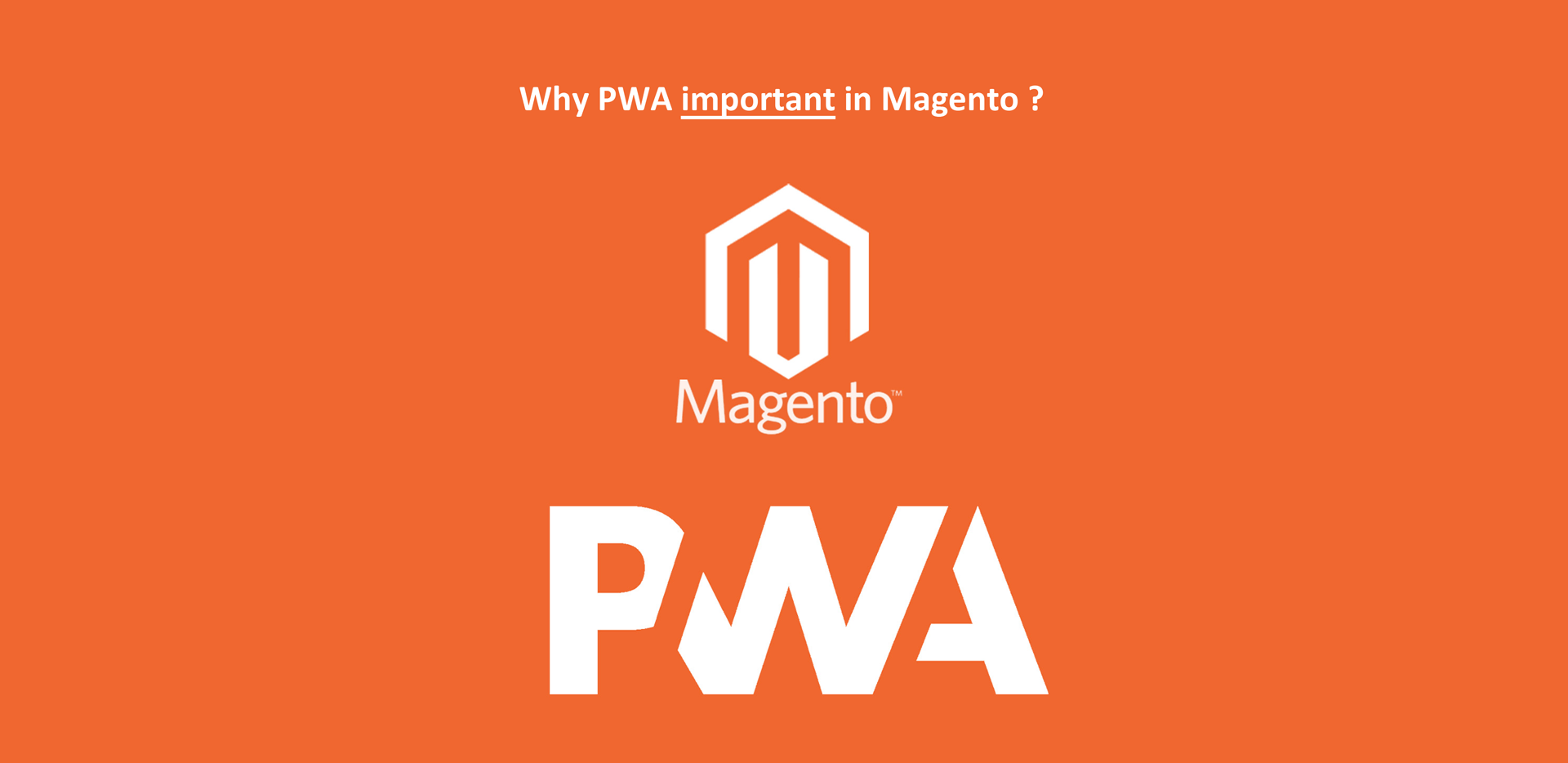 Why are PWAs important in Magento E-commerce?