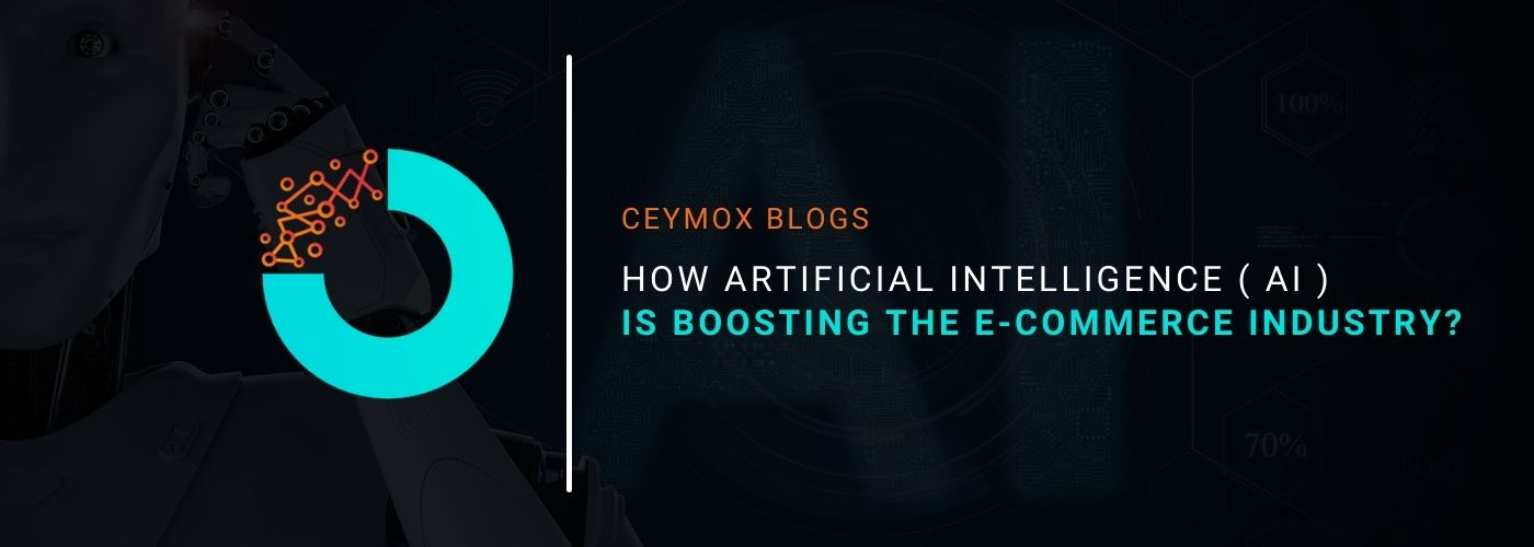 How Artificial Intelligence ( AI ) is boosting the E-commerce Industry