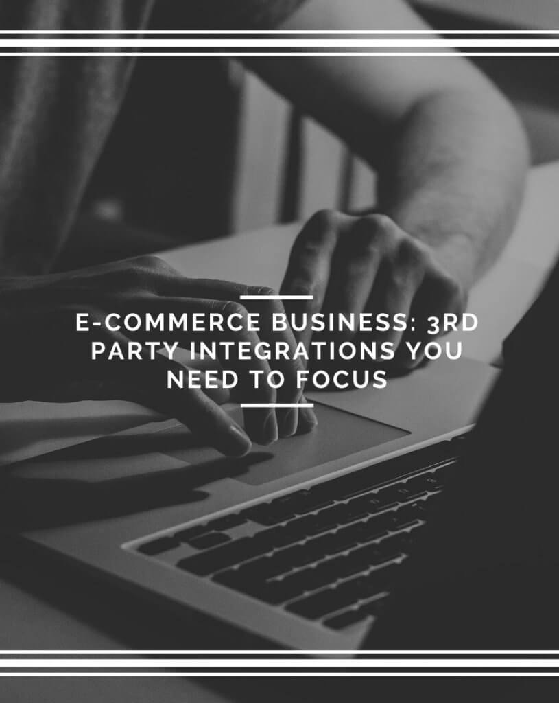 E-commerce Business 3rd Party Integrations You Need To Focus