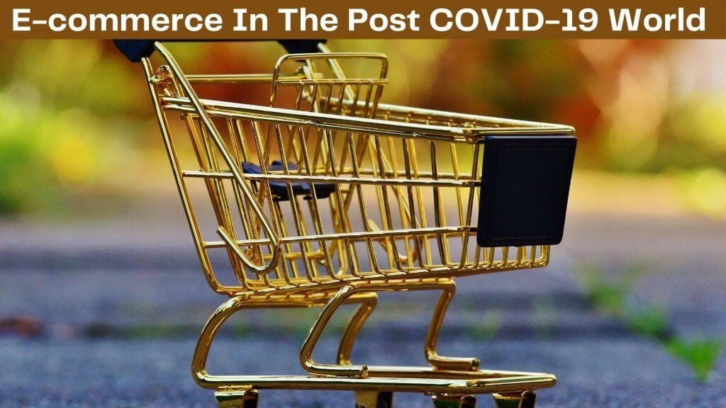 E-commerce In The Post COVID-19 World