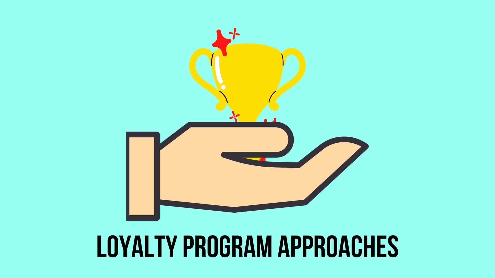 Loyalty Program Approaches