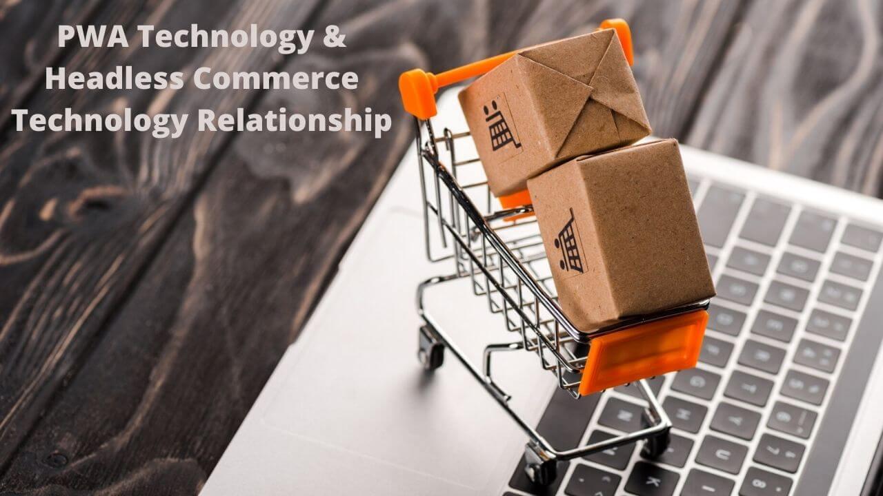 PWA Technology & Headless Commerce Technology