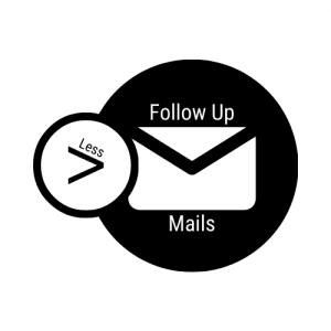 Less Follow Up Mails