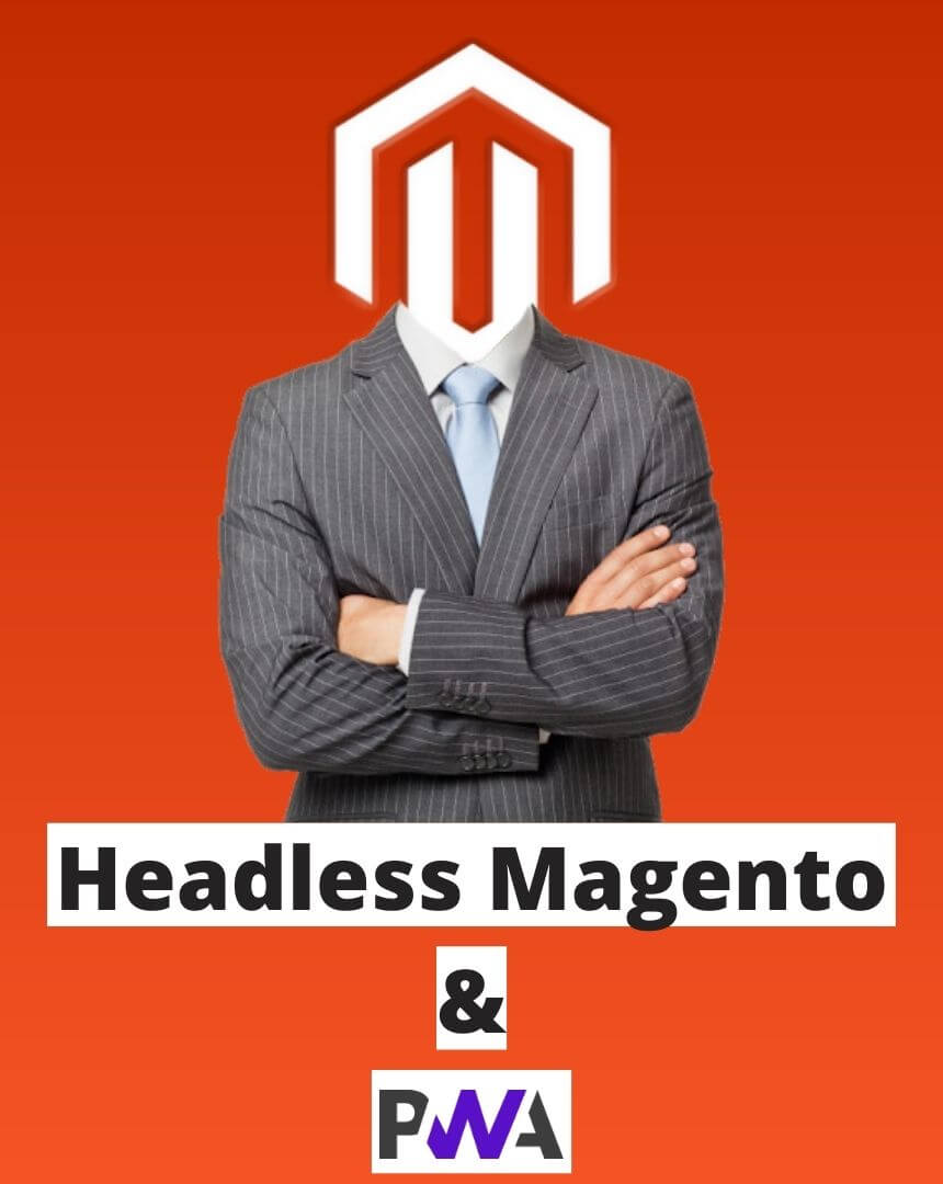 Headless Magento & PWA: A Complete Overview