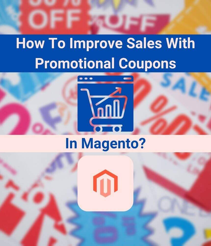 How To Improve Sales With Promotional Coupons In Magento
