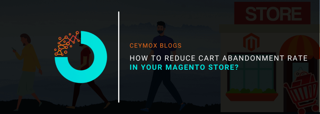 How to reduce Cart Abandonment Rate in Magento Store
