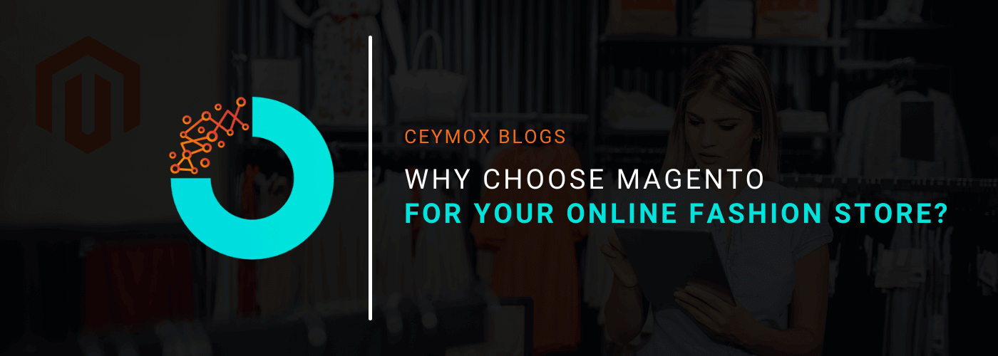 Why Choose Magento For Your Online Fashion Store