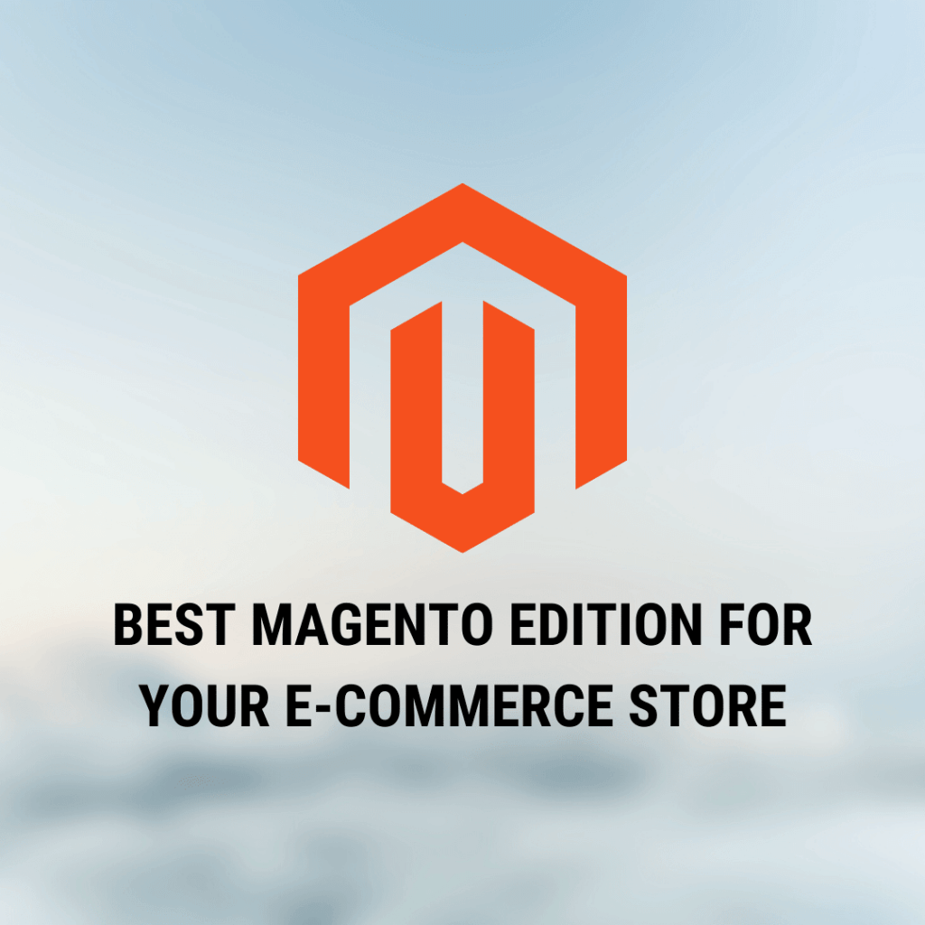 Best Magento Edition for your E-commerce store