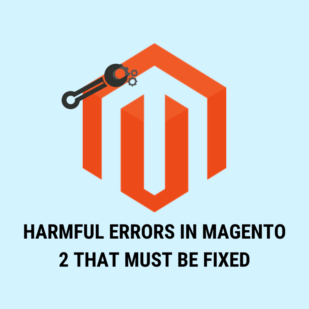 Harmful Errors in Magento that must be fixed
