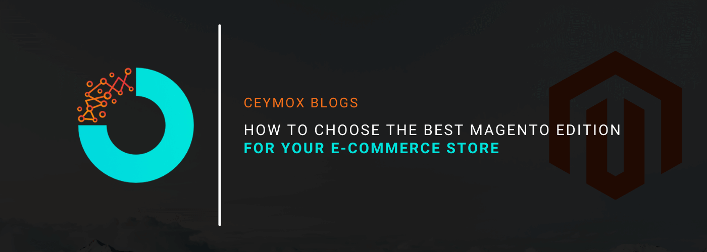 How to choose the best Magento Edition for your E-commerce store