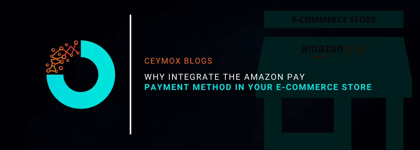 Why integrate the Amazon Pay payment method in your E-commerce store