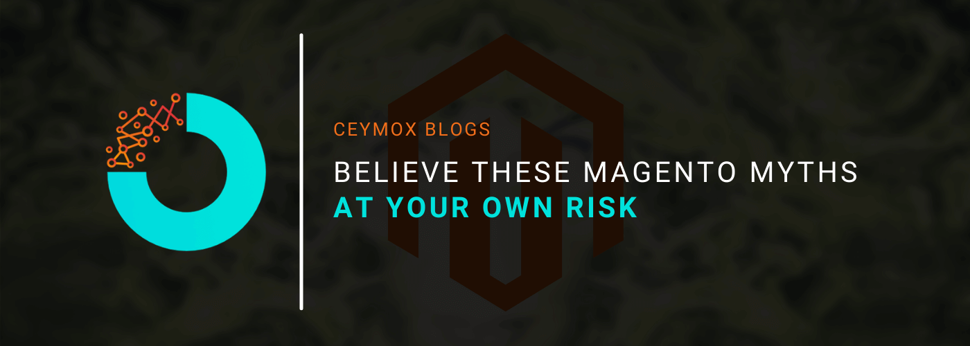 Believe These Magento Myths At Your Own Risk