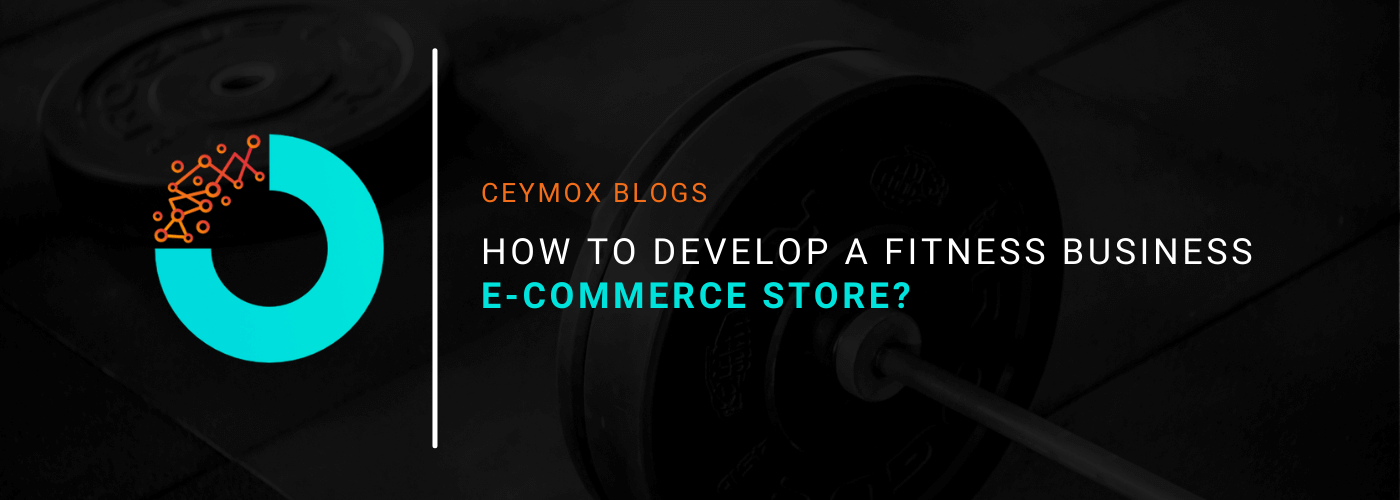 How to develop a Fitness Business E-commerce Store A Complete Guide