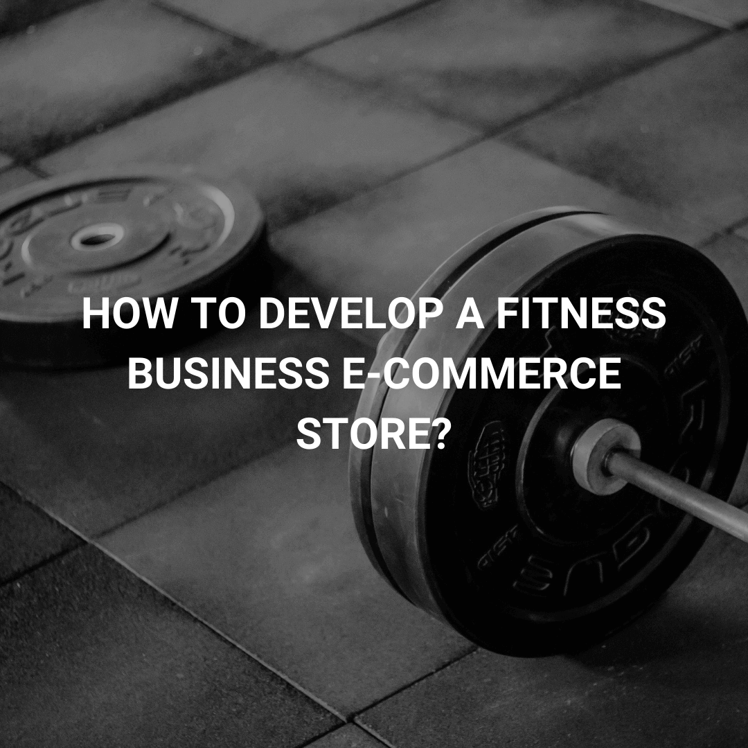 How to develop a Fitness Business E-commerce Store? A Complete Guide…