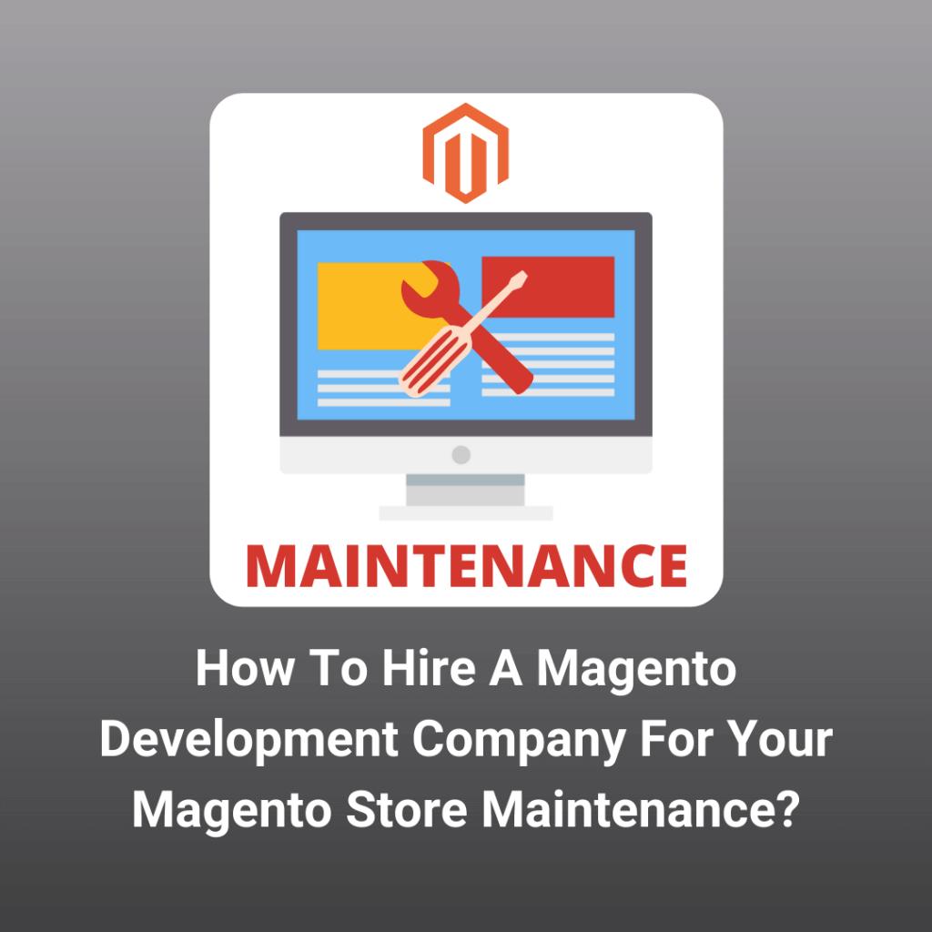 How to hire a Magento development company for Magento store Maintenance