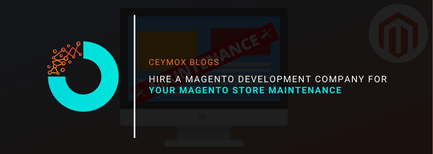 How to hire a Magento development company for your Magento store Maintenance