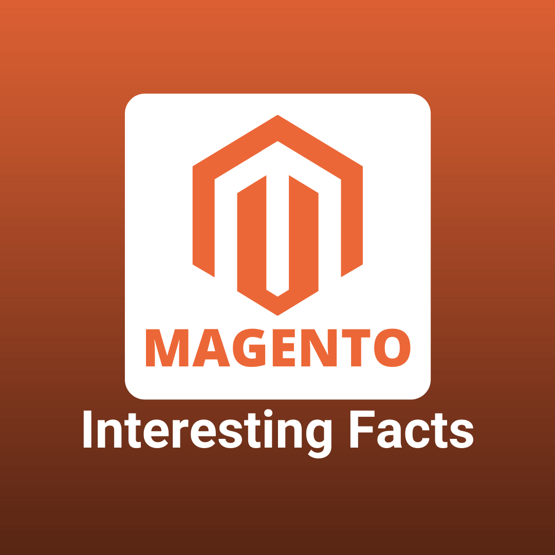Magento Interesting Facts That You Must Know