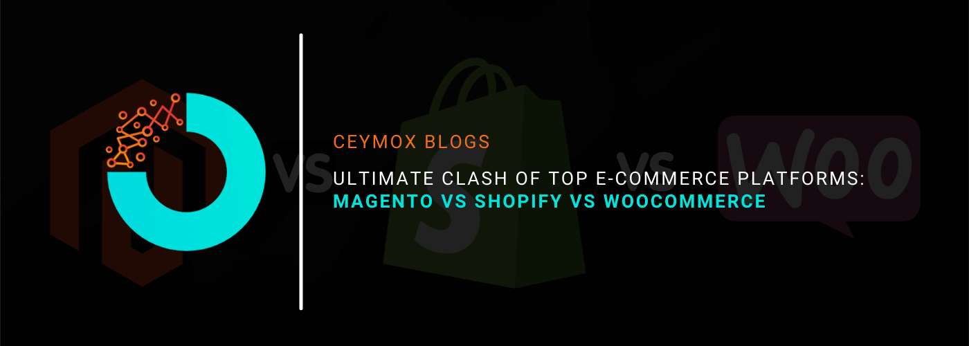 Ultimate Clash of Top E-commerce Platforms Magento Vs Shopify Vs WooCommerce