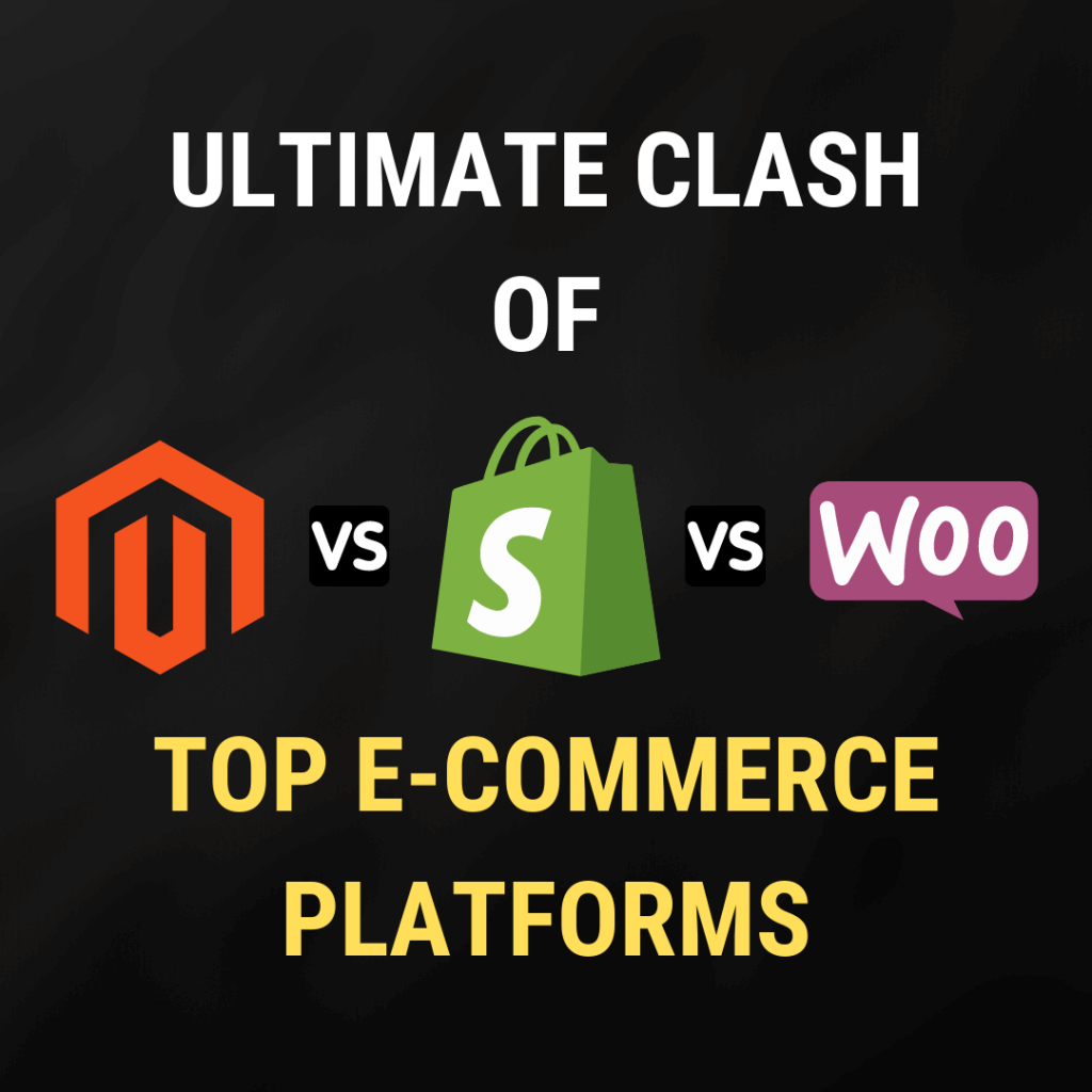 Ultimate Clash of Top Ecommerce Platforms Magento Vs Shopify Vs WooCommerce