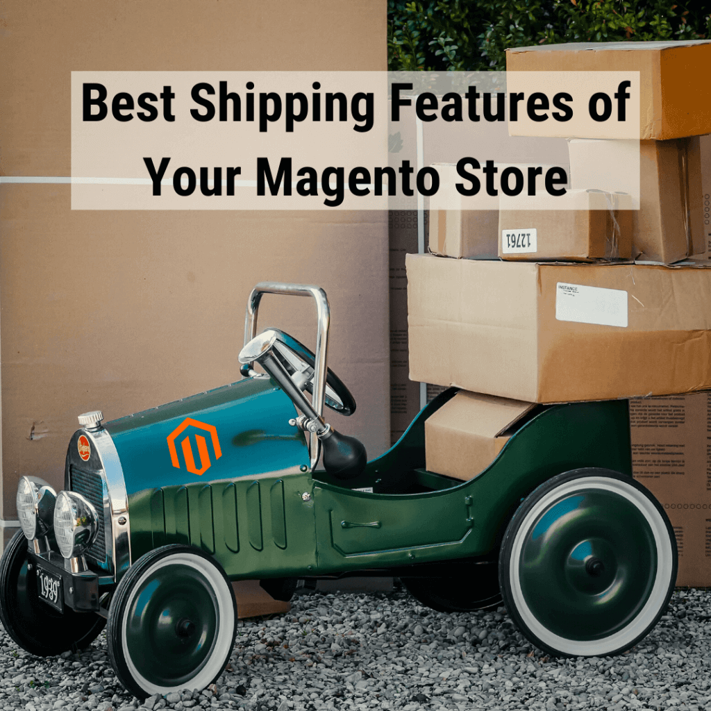 Best Shipping Features of Your Magento Store