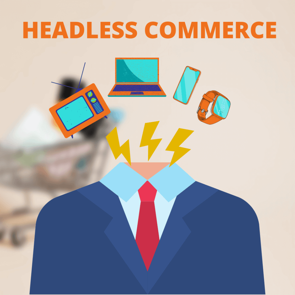 Headless Commerce is the Future of E-commerce