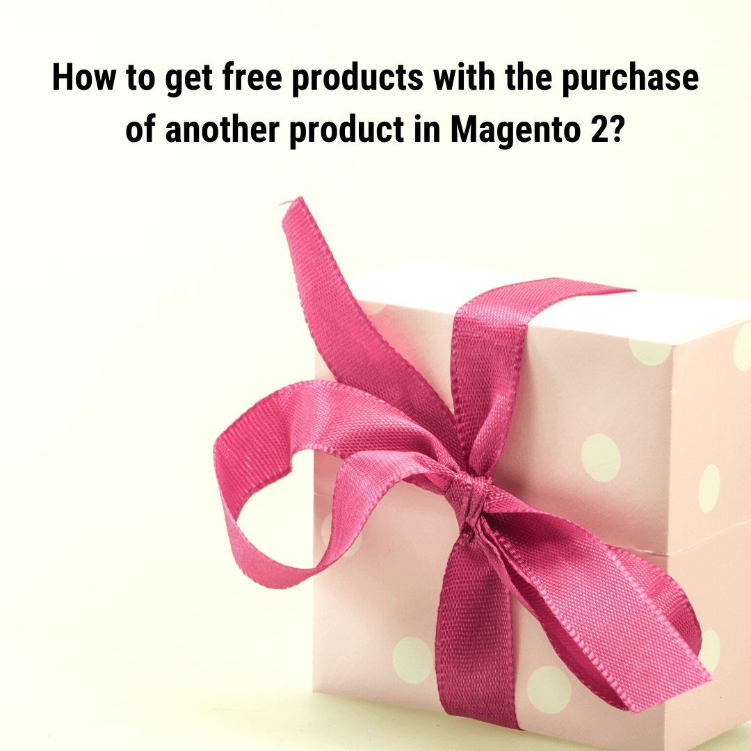 How to get free products with the purchase of another product in Magento 2?