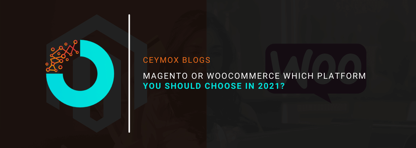 Magento or WooCommerce Which Platform You Should Choose in 2021
