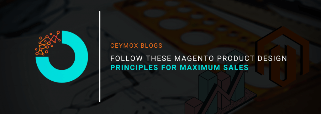 Follow these Magento Product Design Principles For Maximum Sales