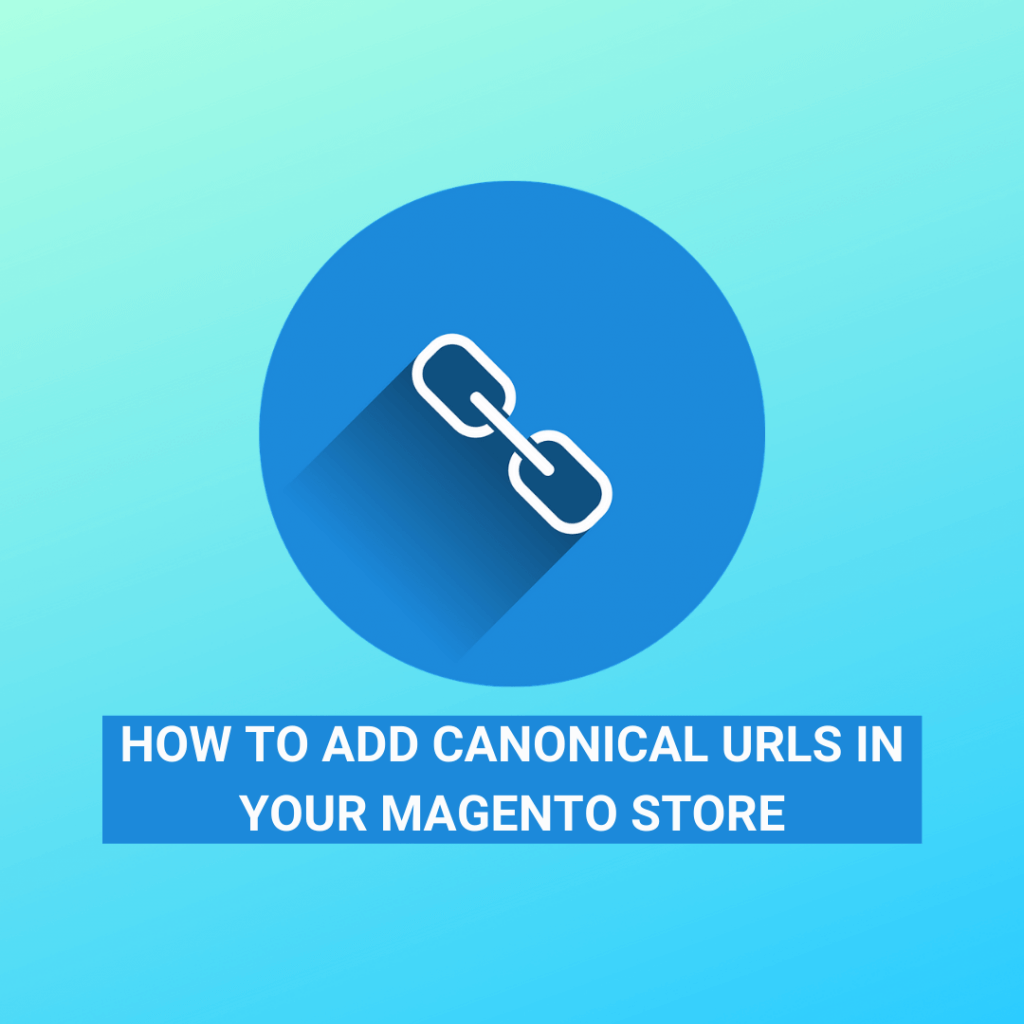 How to Add Canonical URLs In Your Magento Store