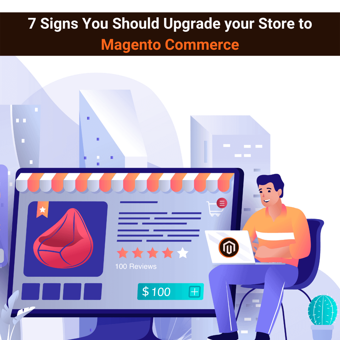 7 Signs You Should Upgrade your Store to Magento Commerce