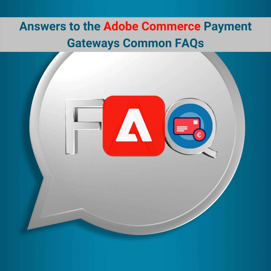 Answers to the Adobe Commerce Payment Gateways Common FAQs