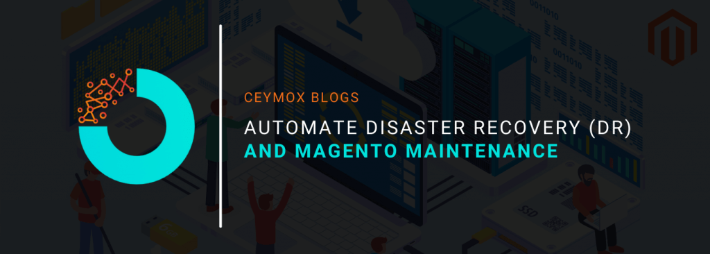 Automate Disaster Recovery (DR) and Magento Maintenance