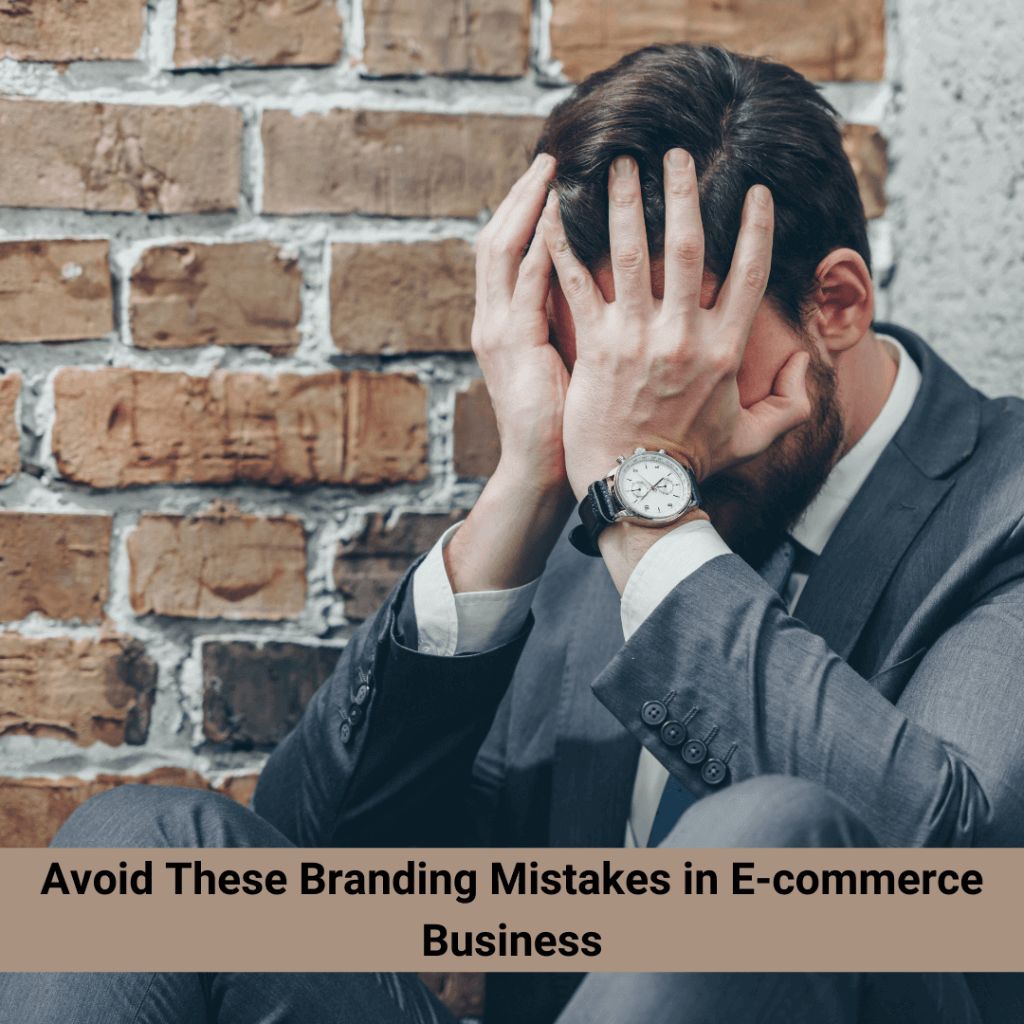 Avoid These Branding Mistakes in E-commerce Business