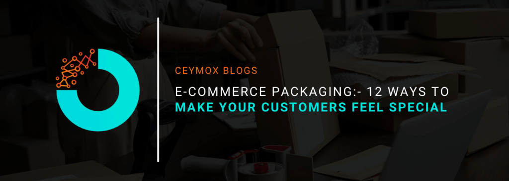 E-commerce Packaging 12 Ways to Make Your Customers Feel Special